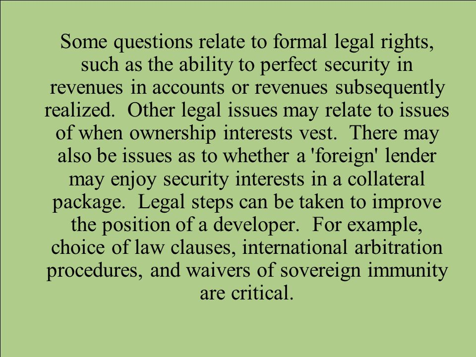 Some questions relate to formal legal rights, such as the ability to perfect security in revenues in accounts or revenues subsequently realized. Other
