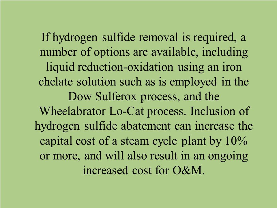 If hydrogen sulfide removal is required, a number of options are available, including liquid reduction-oxidation using an iron chelate solution such a