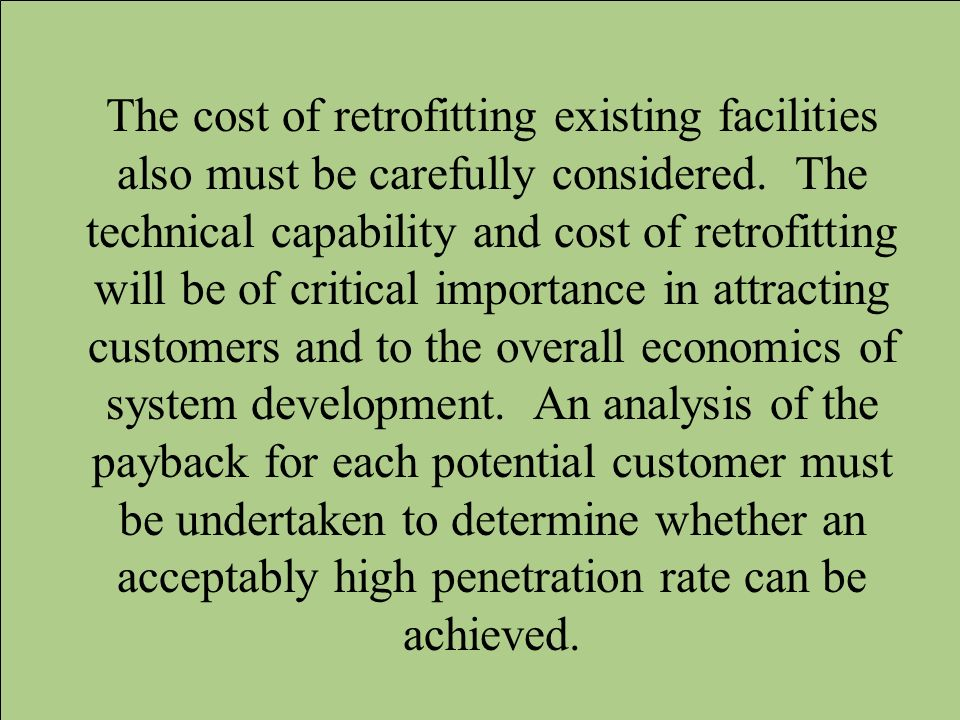 The cost of retrofitting existing facilities also must be carefully considered. The technical capability and cost of retrofitting will be of critical