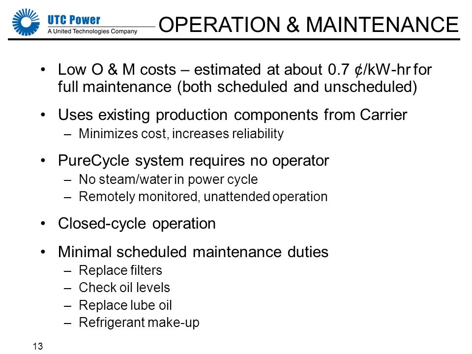 13 Low O & M costs – estimated at about 0.7 ¢/kW-hr for full maintenance (both scheduled and unscheduled) Uses existing production components from Car