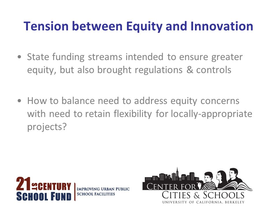 Tension between Equity and Innovation State funding streams intended to ensure greater equity, but also brought regulations & controls How to balance need to address equity concerns with need to retain flexibility for locally-appropriate projects?