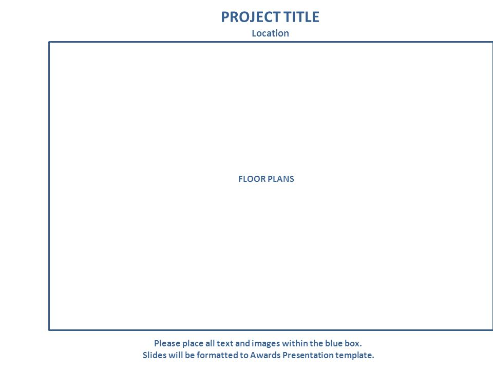 PROJECT TITLE Location Please place all text and images within the blue box.