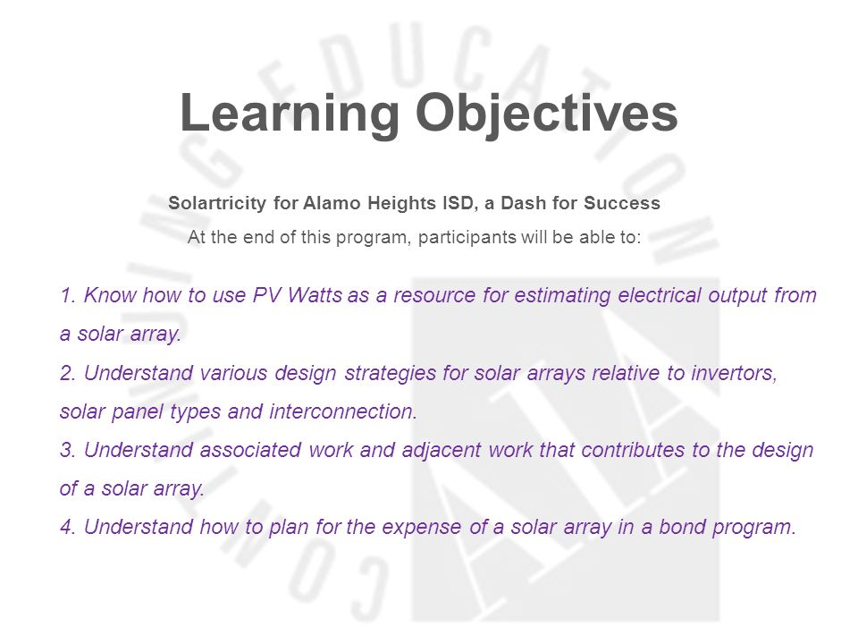 Learning Objectives Solartricity for Alamo Heights ISD, a Dash for Success At the end of this program, participants will be able to: 1.