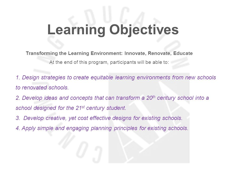 Learning Objectives Transforming the Learning Environment: Innovate, Renovate, Educate At the end of this program, participants will be able to: 1.
