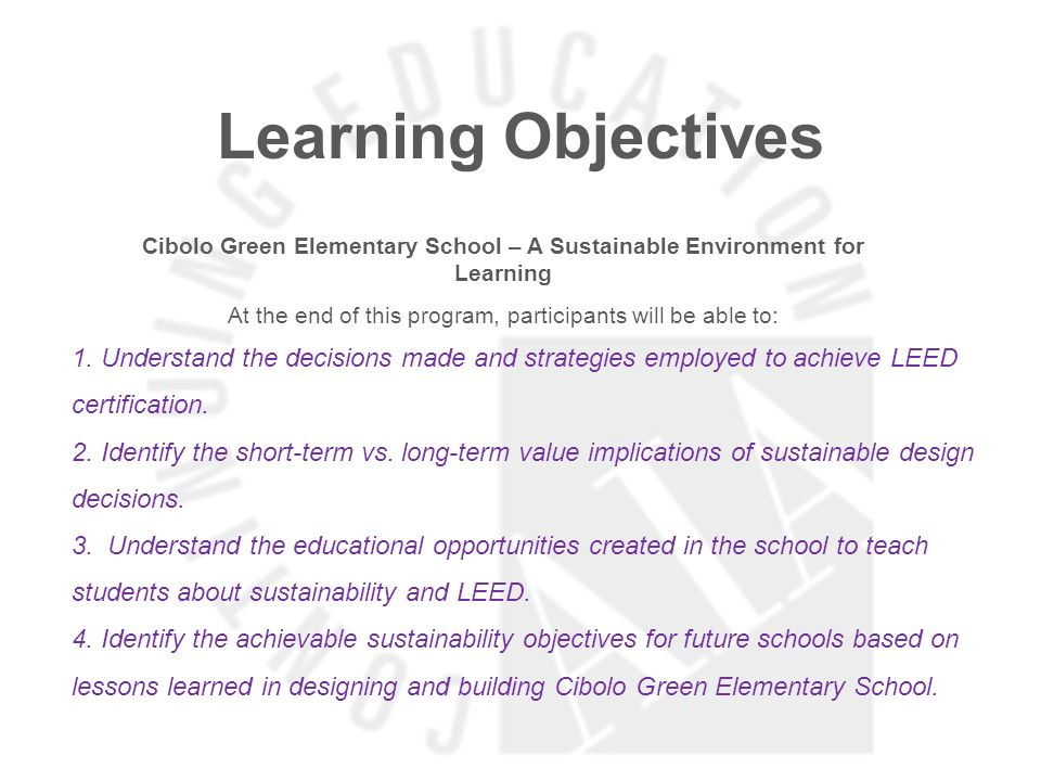 Learning Objectives Cibolo Green Elementary School – A Sustainable Environment for Learning At the end of this program, participants will be able to: 1.