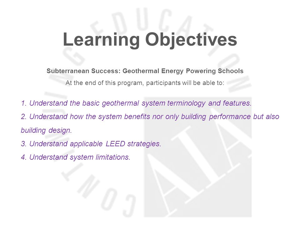Learning Objectives Subterranean Success: Geothermal Energy Powering Schools At the end of this program, participants will be able to: 1.