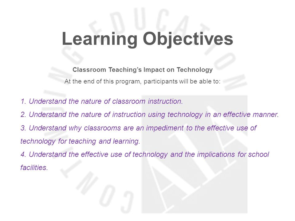 Learning Objectives Classroom Teachings Impact on Technology At the end of this program, participants will be able to: 1.