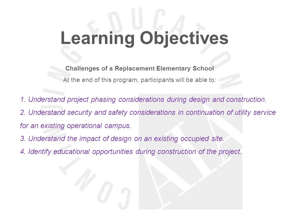Learning Objectives Challenges of a Replacement Elementary School At the end of this program, participants will be able to: 1.