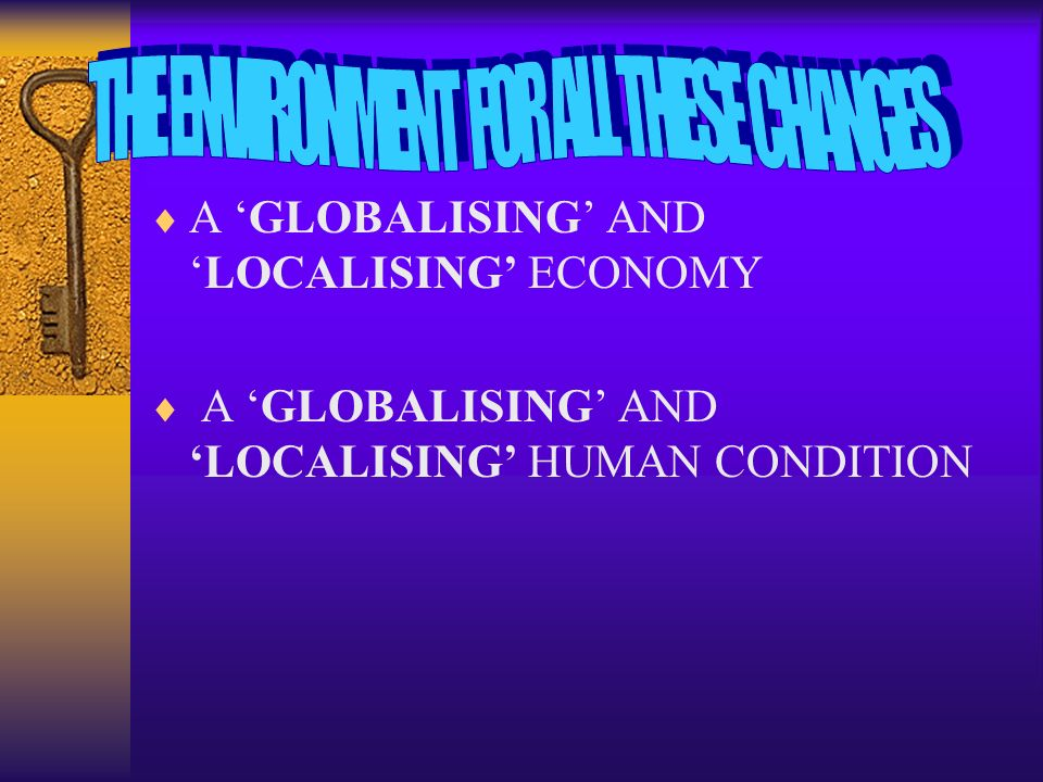 A GLOBALISING ANDLOCALISING ECONOMY A GLOBALISING AND LOCALISING HUMAN CONDITION