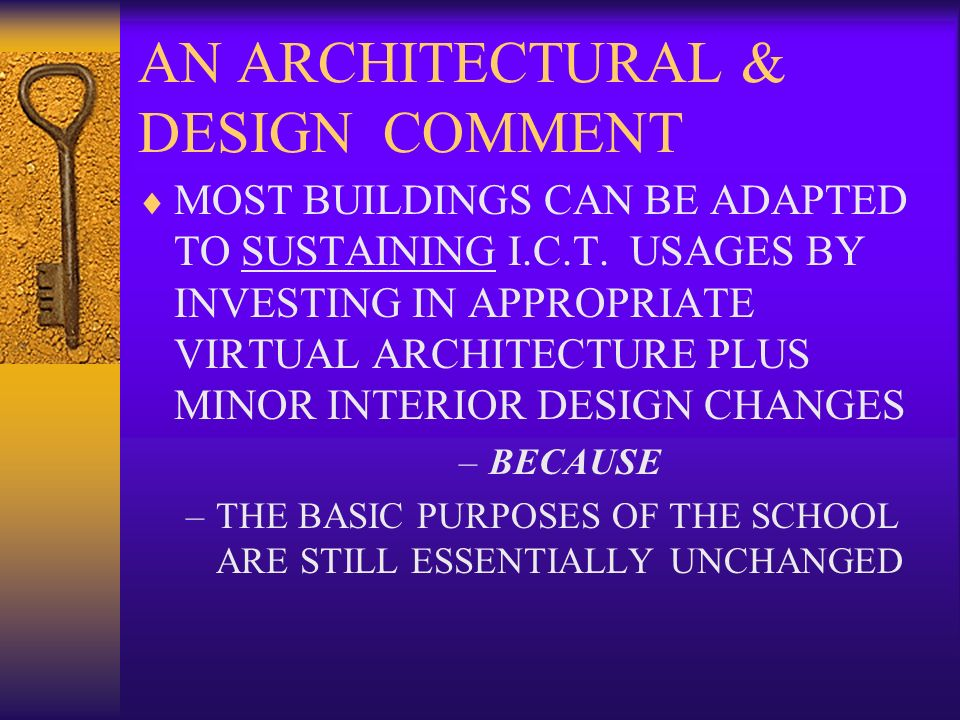 AN ARCHITECTURAL & DESIGN COMMENT MOST BUILDINGS CAN BE ADAPTED TO SUSTAINING I.C.T. USAGES BY INVESTING IN APPROPRIATE VIRTUAL ARCHITECTURE PLUS MINO