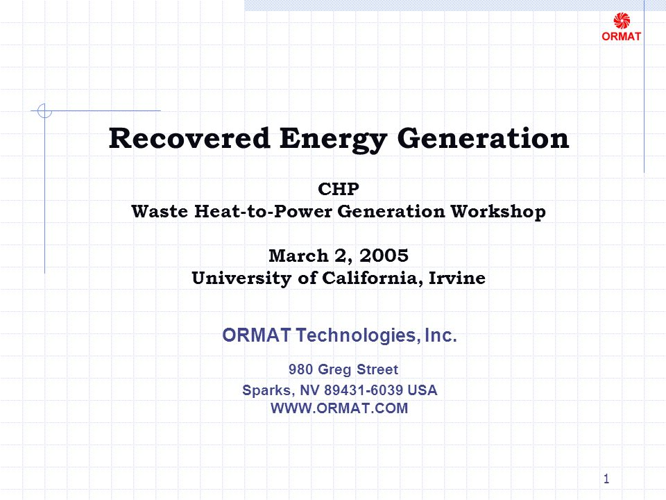 1 Recovered Energy Generation CHP Waste Heat-to-Power Generation Workshop March 2, 2005 University of California, Irvine ORMAT Technologies, Inc.