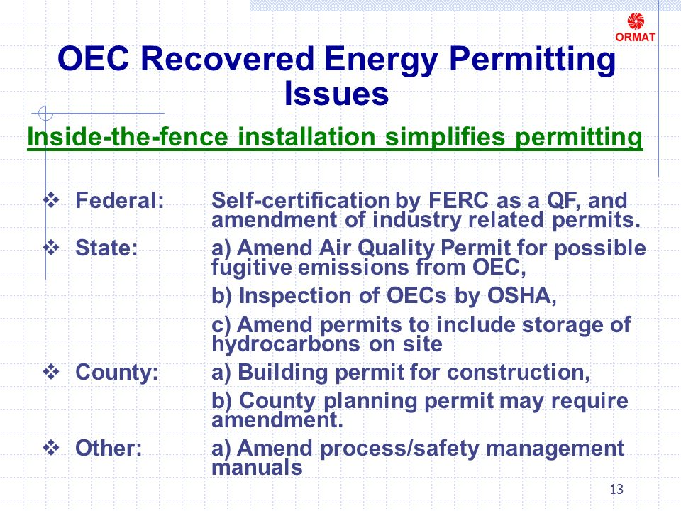 13 OEC Recovered Energy Permitting Issues Inside-the-fence installation simplifies permitting Federal: Self-certification by FERC as a QF, and amendment of industry related permits.