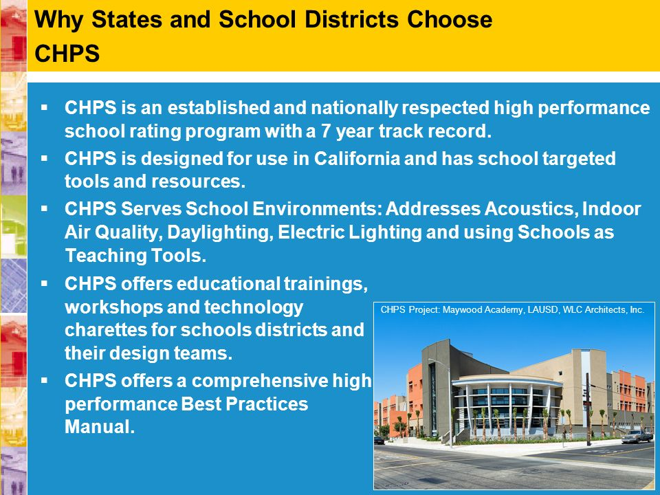 CHPS is an established and nationally respected high performance school rating program with a 7 year track record. CHPS is designed for use in Califor