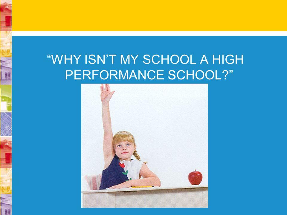 WHY ISNT MY SCHOOL A HIGH PERFORMANCE SCHOOL