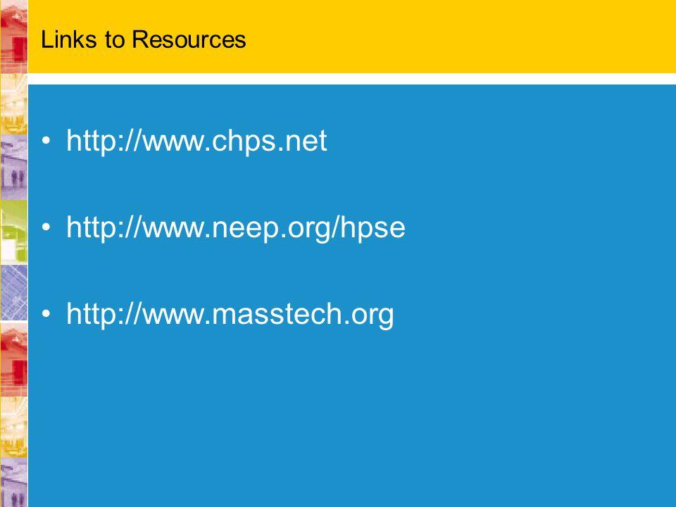 Links to Resources http://www.chps.net http://www.neep.org/hpse http://www.masstech.org