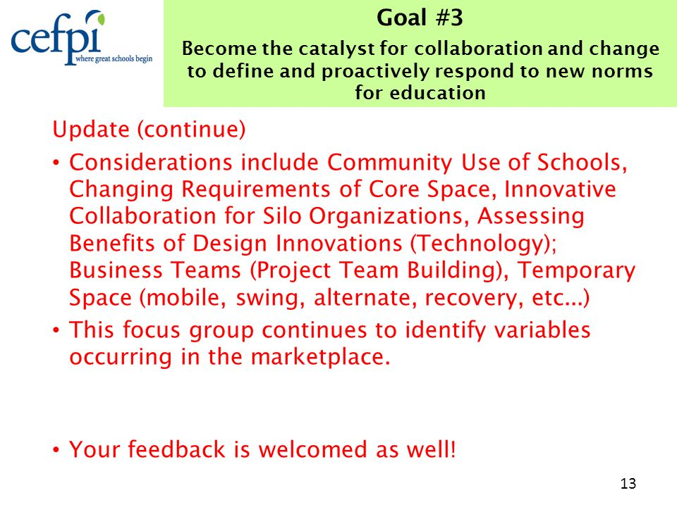 Update (continue) Considerations include Community Use of Schools, Changing Requirements of Core Space, Innovative Collaboration for Silo Organizations, Assessing Benefits of Design Innovations (Technology); Business Teams (Project Team Building), Temporary Space (mobile, swing, alternate, recovery, etc...) This focus group continues to identify variables occurring in the marketplace.