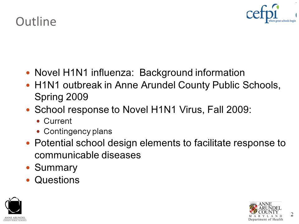 2 Novel H1N1 influenza: Background information H1N1 outbreak in Anne Arundel County Public Schools, Spring 2009 School response to Novel H1N1 Virus, F