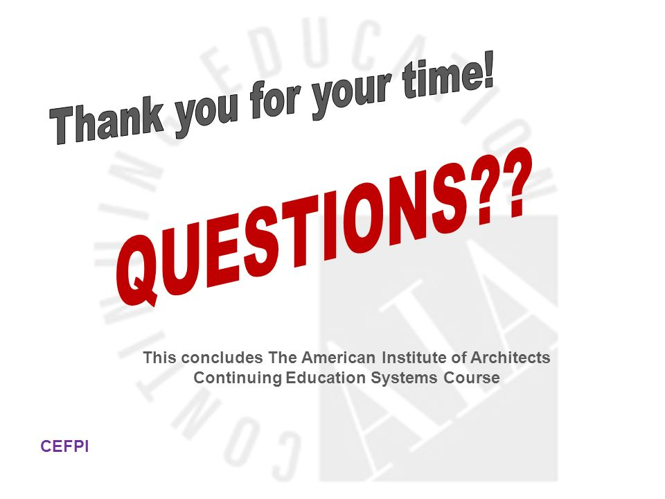This concludes The American Institute of Architects Continuing Education Systems Course CEFPI