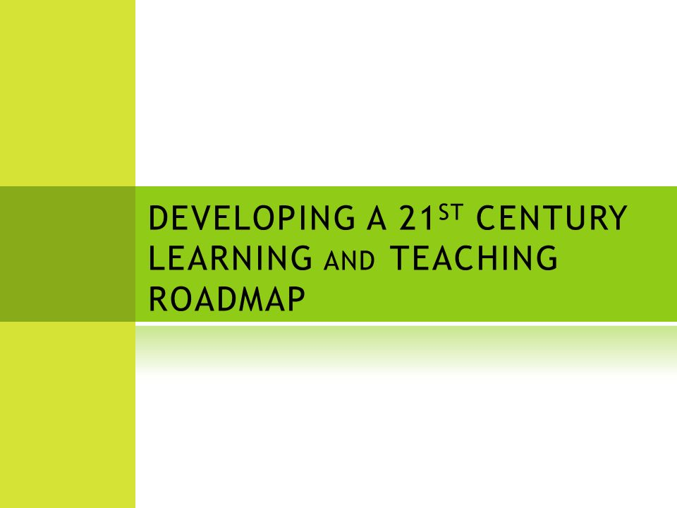 DEVELOPING A 21 ST CENTURY LEARNING AND TEACHING ROADMAP