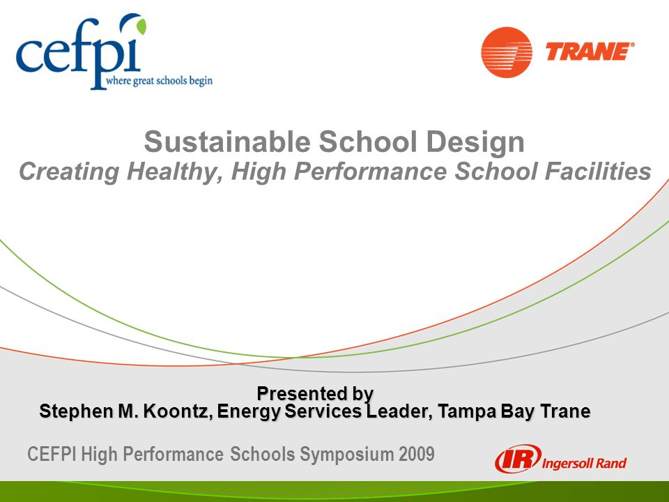Sustainable School Design Creating Healthy, High Performance School Facilities Presented by Stephen M.