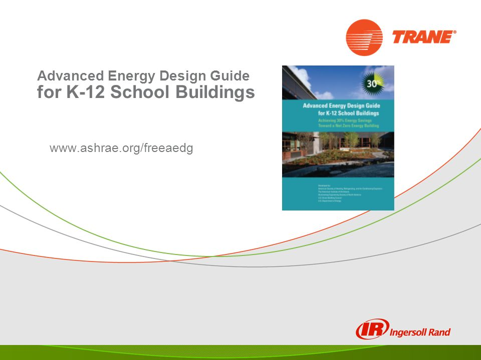 Advanced Energy Design Guide for K-12 School Buildings www.ashrae.org/freeaedg