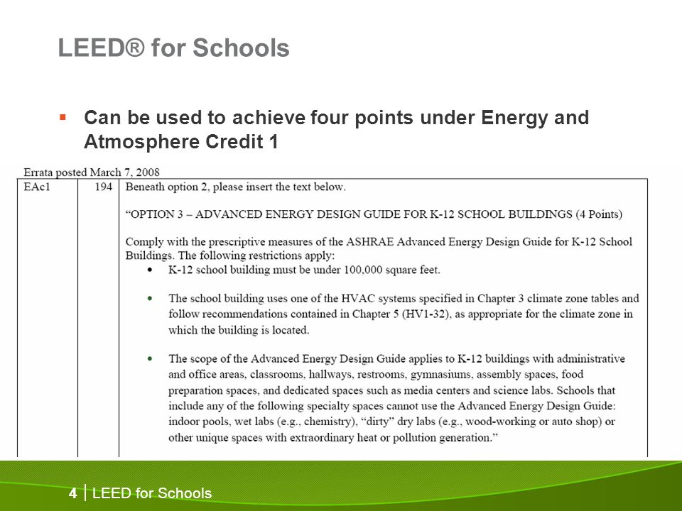 LEED for Schools 4 LEED® for Schools Can be used to achieve four points under Energy and Atmosphere Credit 1