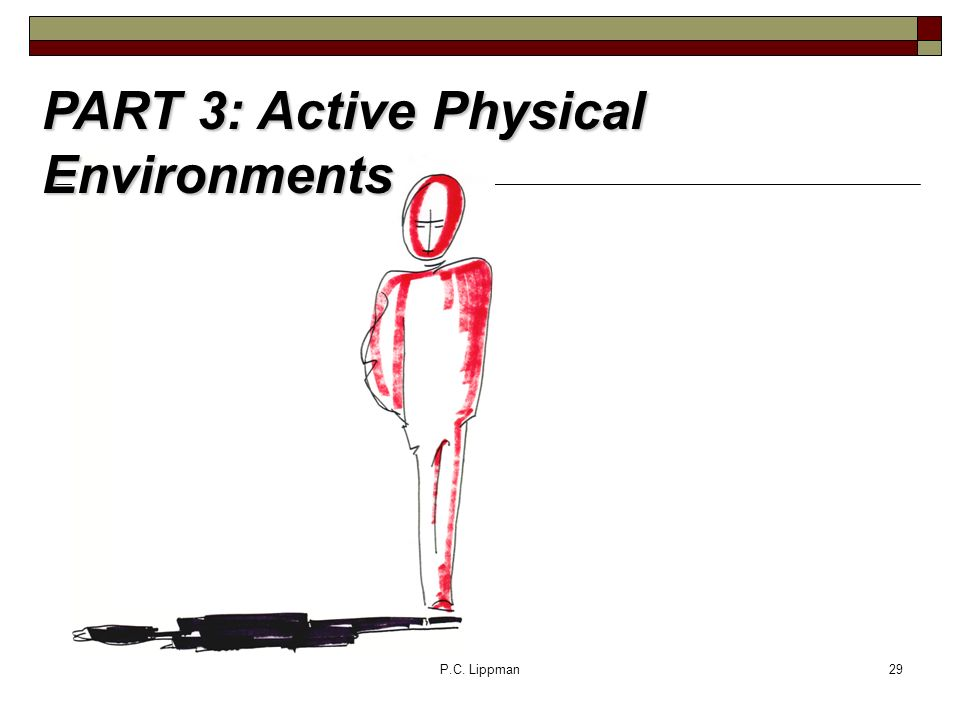 P.C. Lippman29 PART 3: Active Physical Environments
