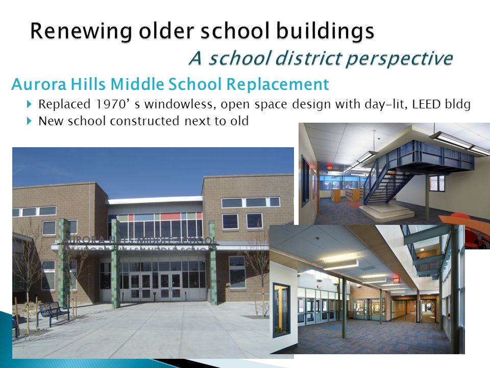 Aurora Hills Middle School Replacement Replaced 1970 s windowless, open space design with day-lit, LEED bldg New school constructed next to old