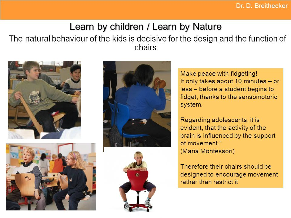 Dr. D. Breithecker Learn by children / Learn by Nature Learn by children / Learn by Nature The natural behaviour of the kids is decisive for the desig