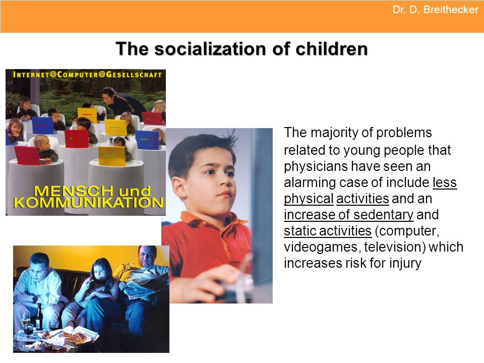 Dr. D. Breithecker The socialization of children The majority of problems related to young people that physicians have seen an alarming case of includ