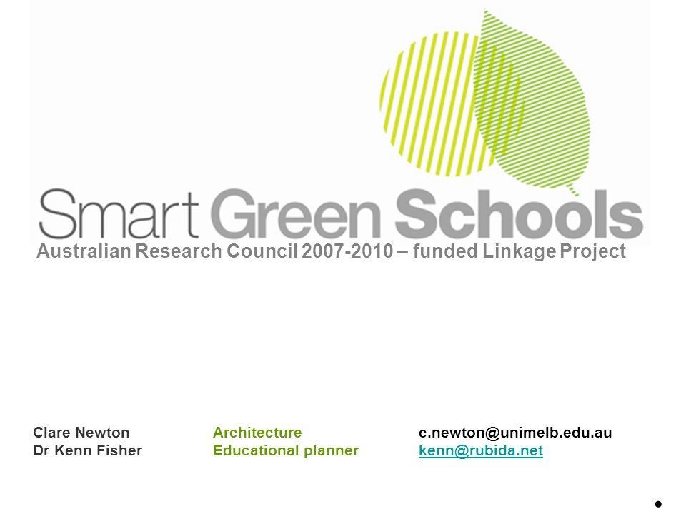 Australian Research Council 2007-2010 – funded Linkage Project Clare Newton Architecture c.newton@unimelb.edu.au Dr Kenn Fisher Educational planner kenn@rubida.netkenn@rubida.net