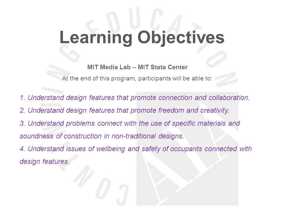 Learning Objectives MIT Media Lab – MIT Stata Center At the end of this program, participants will be able to: 1.