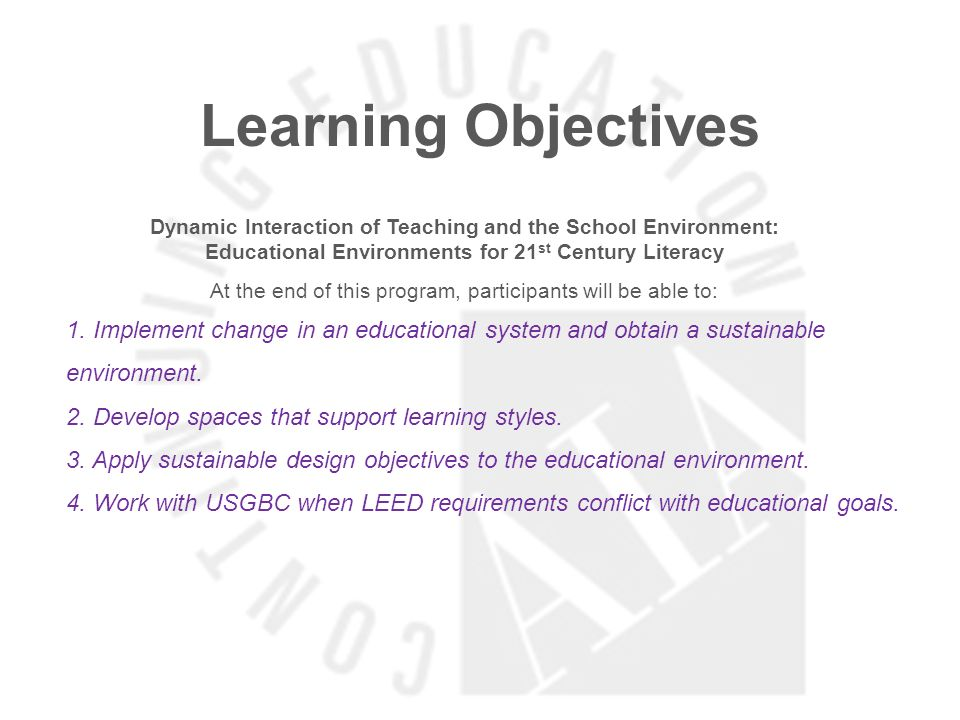 Learning Objectives Dynamic Interaction of Teaching and the School Environment: Educational Environments for 21 st Century Literacy At the end of this program, participants will be able to: 1.