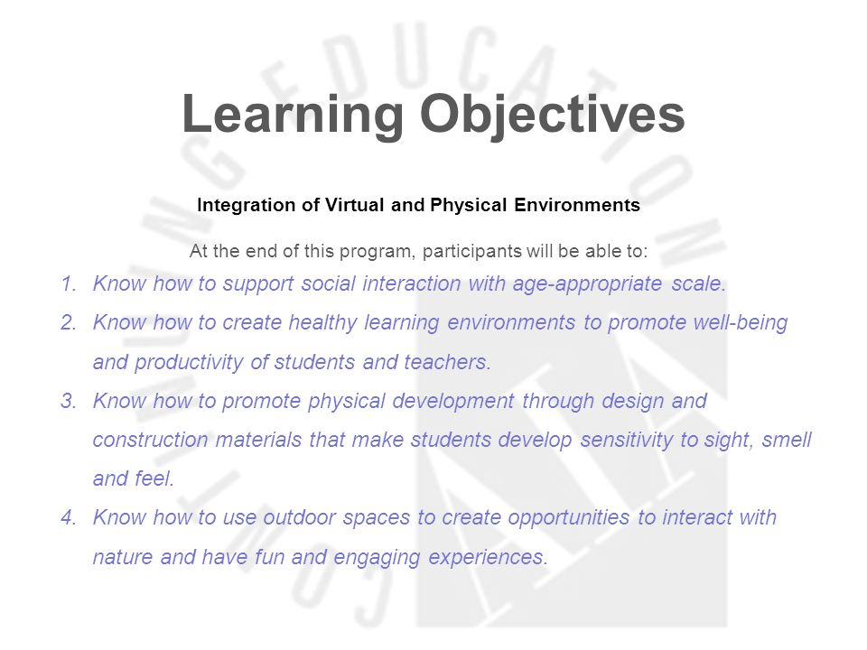 Learning Objectives Integration of Virtual and Physical Environments At the end of this program, participants will be able to: 1.Know how to support social interaction with age-appropriate scale.
