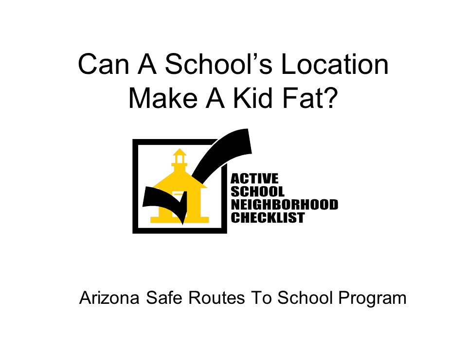 Can A Schools Location Make A Kid Fat? Arizona Safe Routes To School Program