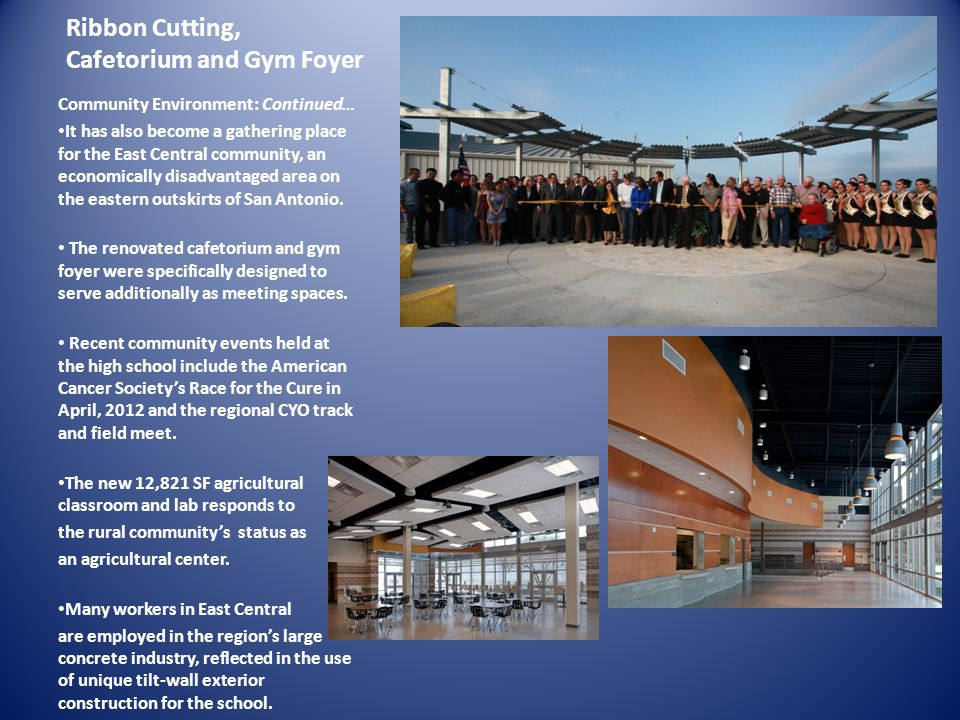 Ribbon Cutting, Cafetorium and Gym Foyer Community Environment: Continued… It has also become a gathering place for the East Central community, an eco