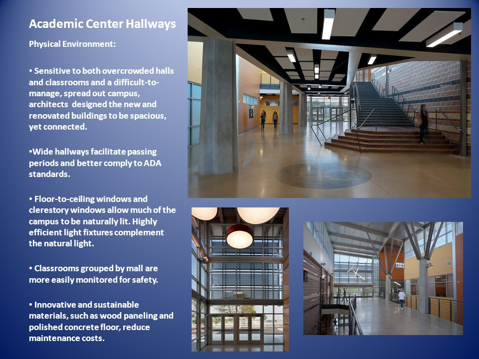 Academic Center Hallways Physical Environment: Sensitive to both overcrowded halls and classrooms and a difficult-to- manage, spread out campus, archi