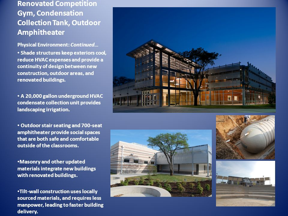 Renovated Competition Gym, Condensation Collection Tank, Outdoor Amphitheater Physical Environment: Continued… Shade structures keep exteriors cool, r