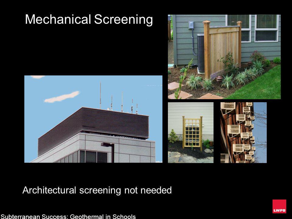 Mechanical Screening Architectural screening not needed Subterranean Success: Geothermal in Schools