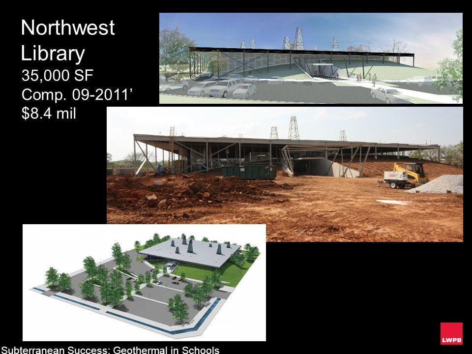 Northwest Library 35,000 SF Comp. 09-2011 $8.4 mil Subterranean Success: Geothermal in Schools