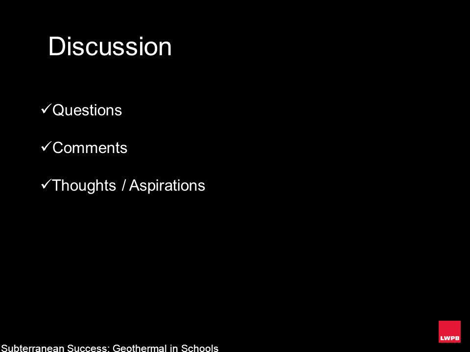 Discussion Questions Comments Thoughts / Aspirations Subterranean Success: Geothermal in Schools