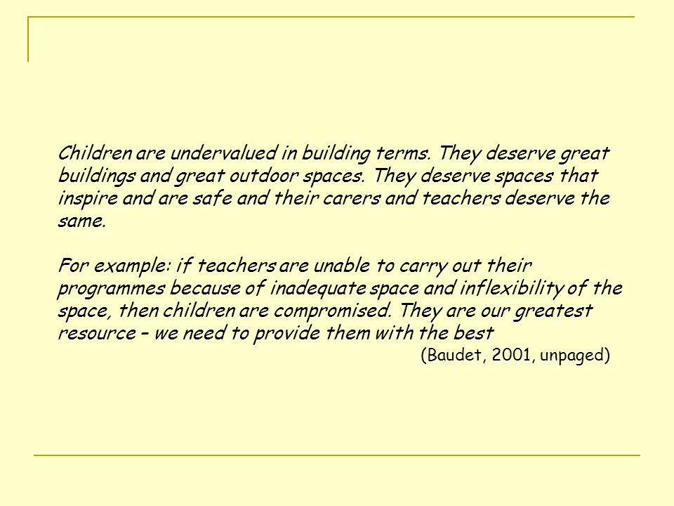 Children are undervalued in building terms. They deserve great buildings and great outdoor spaces.