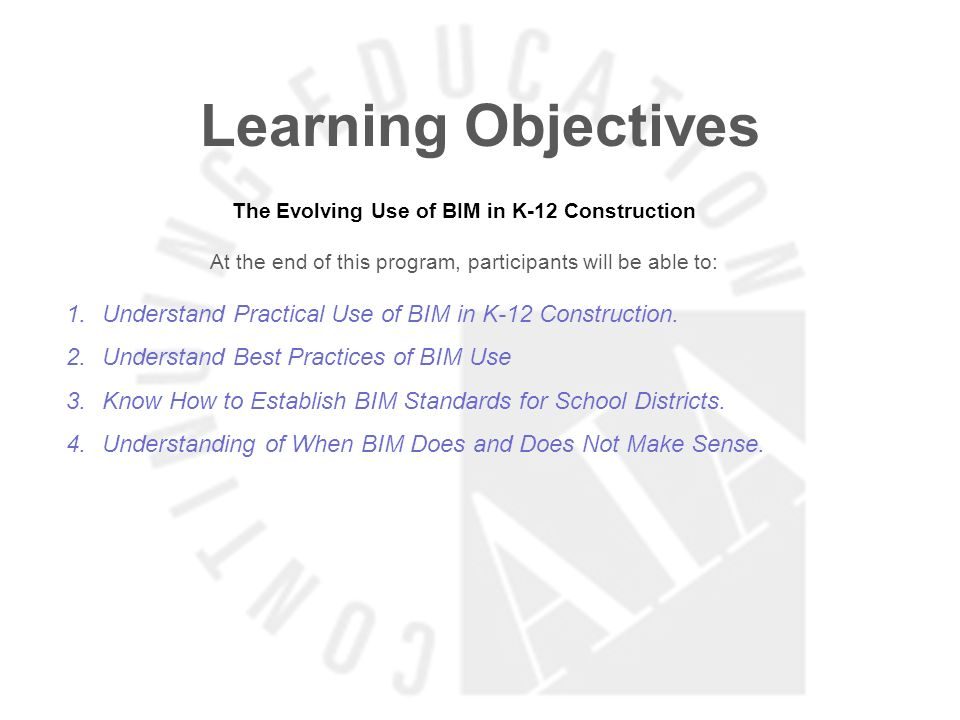 Learning Objectives The Evolving Use of BIM in K-12 Construction At the end of this program, participants will be able to: 1.Understand Practical Use