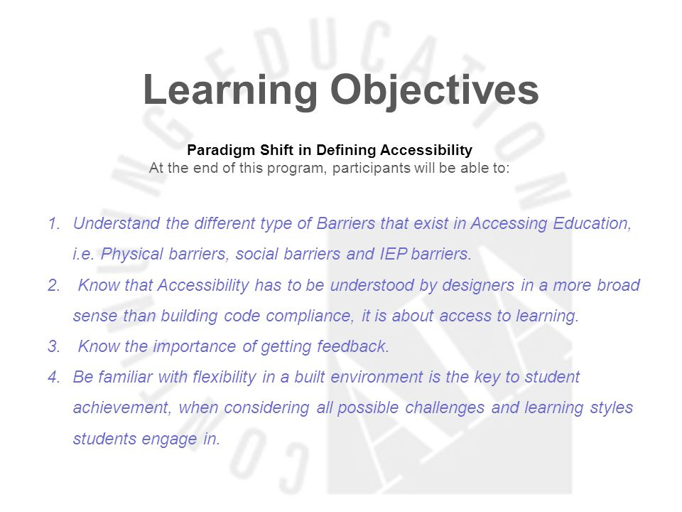 Learning Objectives Paradigm Shift in Defining Accessibility At the end of this program, participants will be able to: 1.Understand the different type