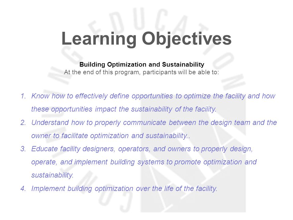 Learning Objectives Building Optimization and Sustainability At the end of this program, participants will be able to: 1.Know how to effectively defin
