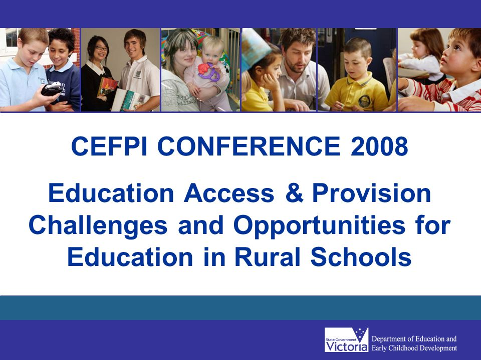 CEFPI CONFERENCE 2008 Education Access & Provision Challenges and Opportunities for Education in Rural Schools