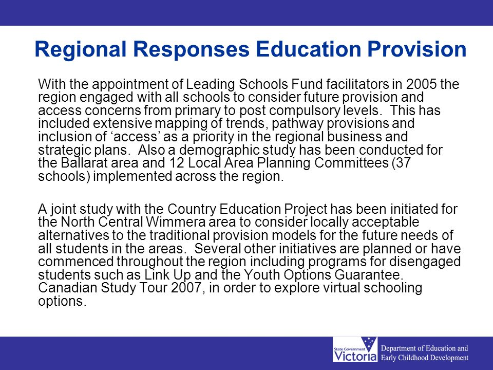 Regional Responses Education Provision With the appointment of Leading Schools Fund facilitators in 2005 the region engaged with all schools to consider future provision and access concerns from primary to post compulsory levels.