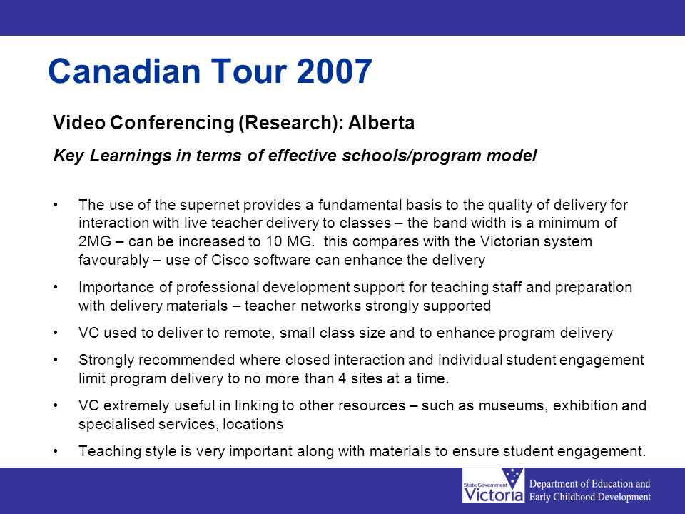Video Conferencing (Research): Alberta Key Learnings in terms of effective schools/program model The use of the supernet provides a fundamental basis