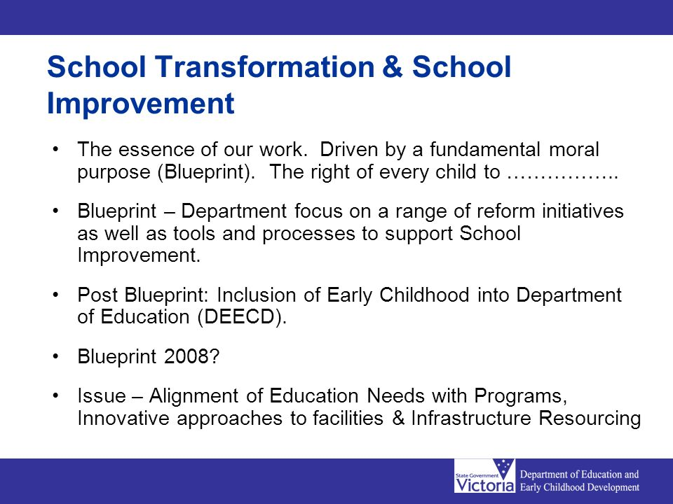 School Transformation & School Improvement The essence of our work. Driven by a fundamental moral purpose (Blueprint). The right of every child to ………