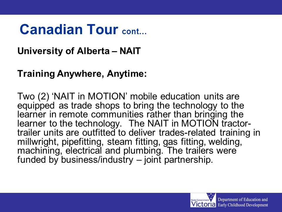 University of Alberta – NAIT Training Anywhere, Anytime: Two (2) NAIT in MOTION mobile education units are equipped as trade shops to bring the technology to the learner in remote communities rather than bringing the learner to the technology.